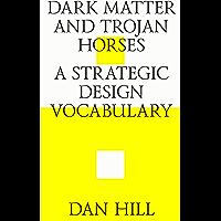 Dark matter and trojan horses. A strategic design vocabulary. (English Edition)