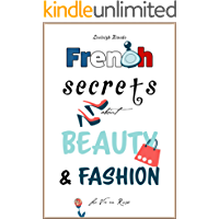 French Secrets about Beauty & Fashion: La Vie en Rose (Like The French Book 3)