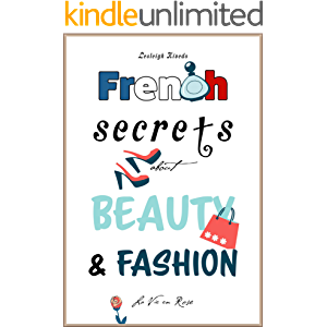 French Secrets about Beauty & Fashion: La Vie en Rose (Like The French Book 3)