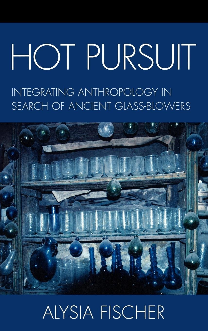 Read Online Hot Pursuit: Integrating Anthropology in Search of Ancient Glass-blowers PDF