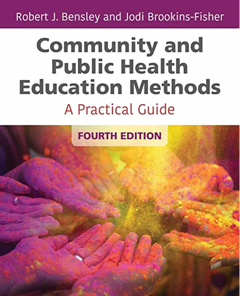 Community And Public Health Education Methods A Practical Guide 9781284142174 Medicine Health Science Books Amazon Com