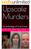 Upscale Murders: An anthology of True Crime