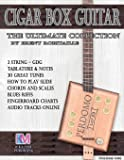Cigar Box Guitar - The Ultimate Collection: How to Play Cigar Box Guitar