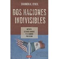Dos naciones indivisibles: México, Estados Unidos y el camino por venir