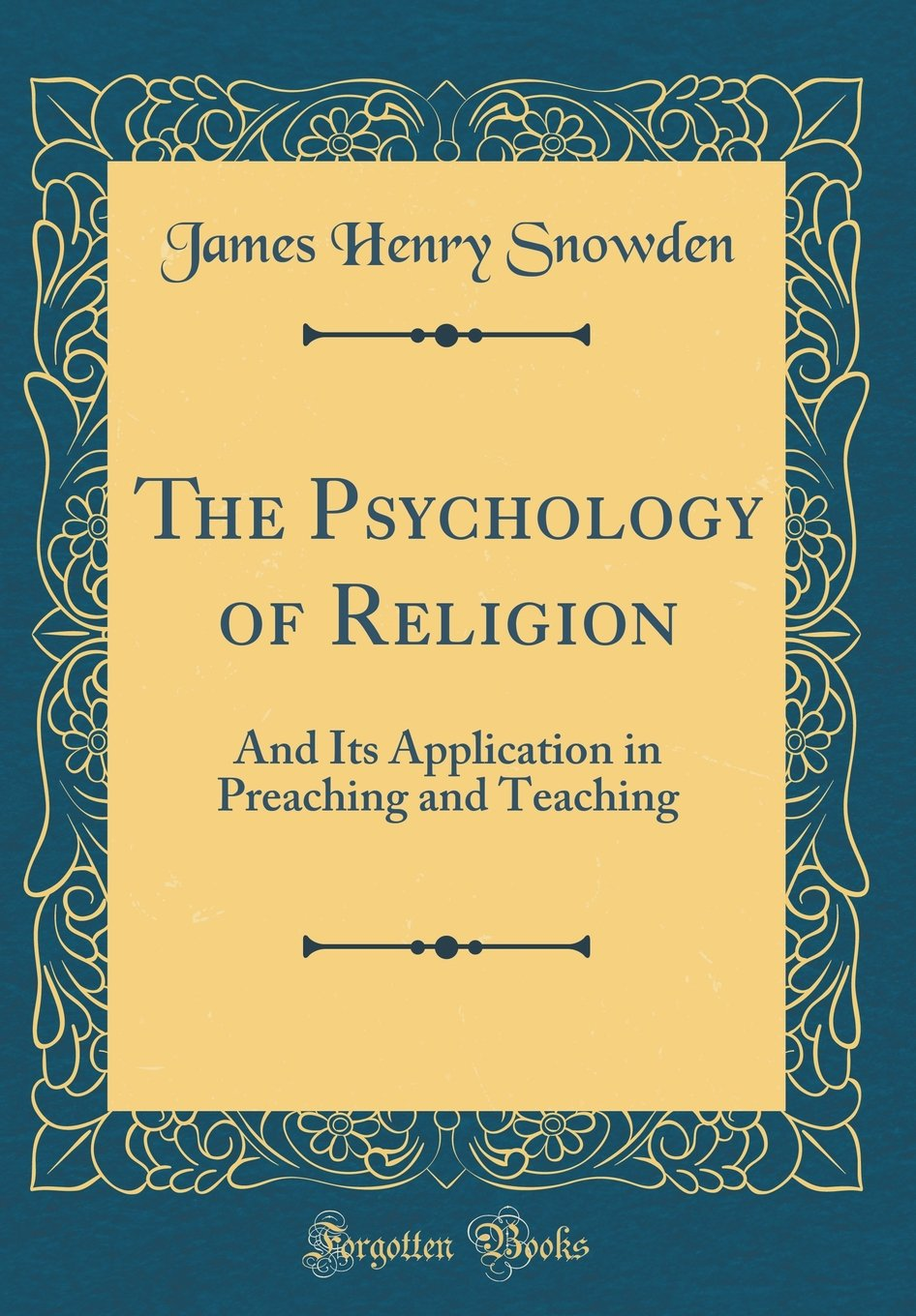 The Psychology of Religion: And Its Application in Preaching and Teaching (Classic Reprint) PDF