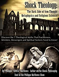 The Shock Theology Special Report: The Dark Side of New Thought Metaphysics & Religious Science