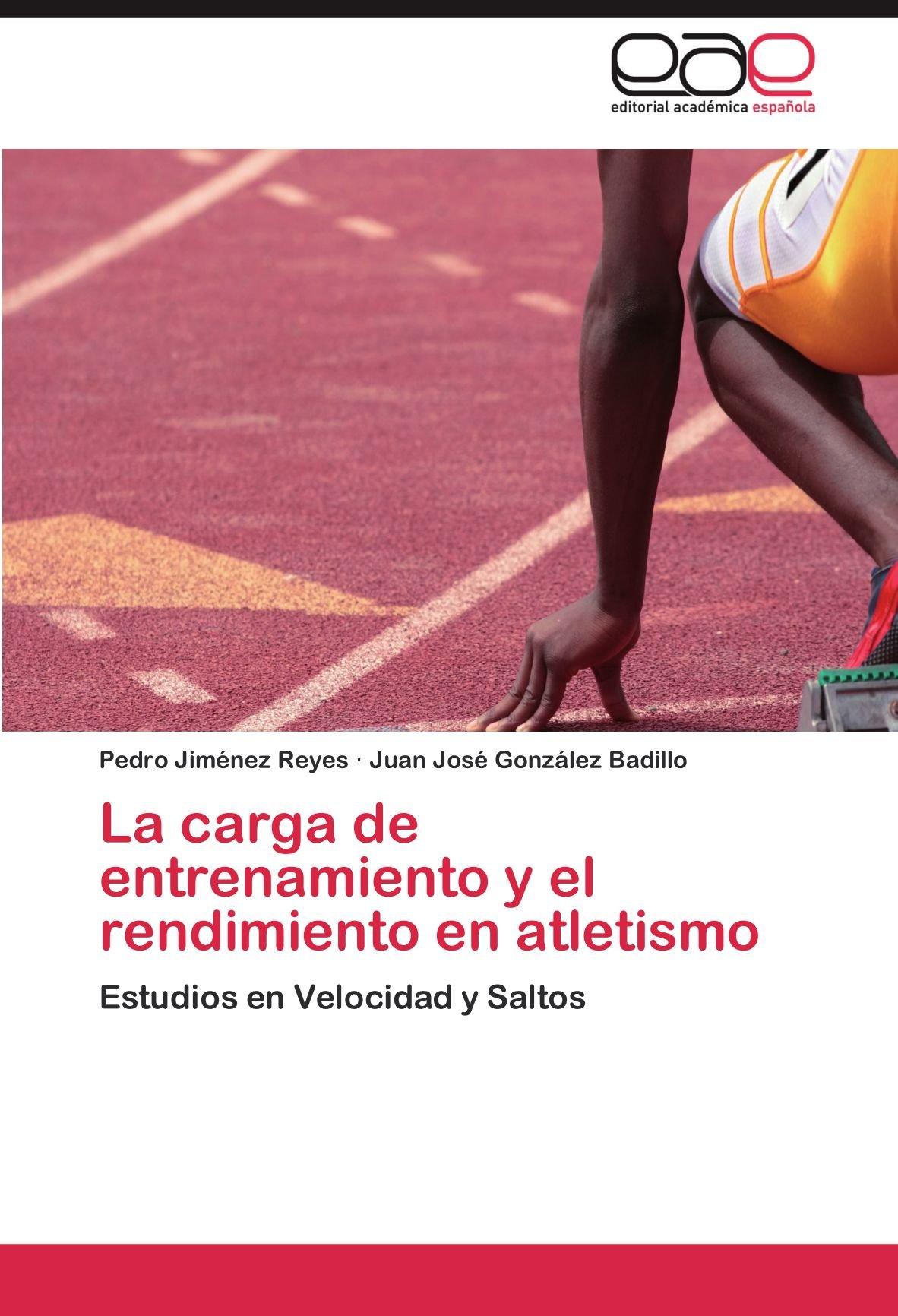 La carga de entrenamiento y el rendimiento en atletismo: Amazon.es: Jiménez Reyes Pedro, Gonzalez Badillo Juan José: Libros