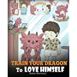Train Your Dragon To Love Himself: A Dragon Book To Give Children Positive Affirmations. A Cute Children Story To Teach Kids