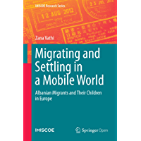 Migrating and Settling in a Mobile World: Albanian Migrants and Their Children in Europe (IMISCOE Research Series)