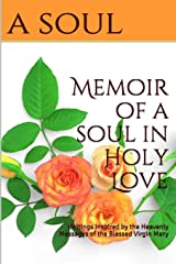 Memoir of a Soul In Holy Love: Writings Inspired By the Heavenly Messages of the Blessed Virgin Mary Paperback