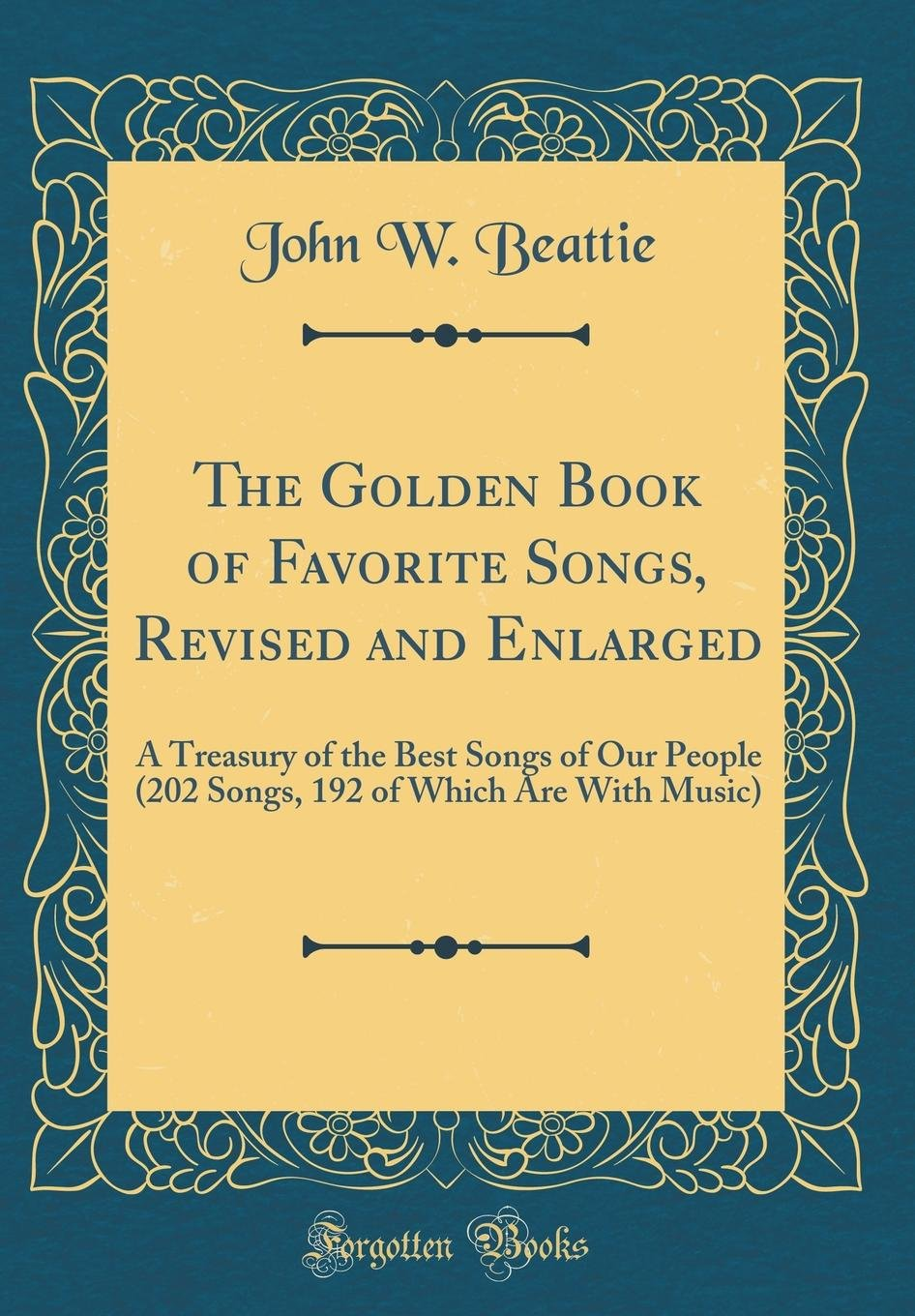 The Golden Book of Favorite Songs, Revised and Enlarged: A Treasury of the Best Songs of Our People (202 Songs, 192 of Which Are with Music) (Classic Reprint) pdf epub