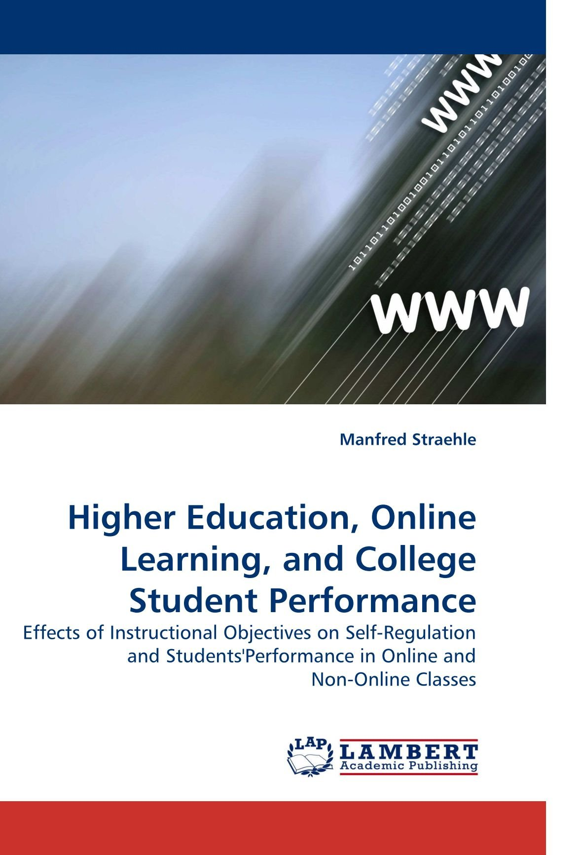 Download Higher Education, Online Learning, and College Student Performance: Effects of Instructional Objectives on Self-Regulation and Students'Performance in Online and Non-Online Classes pdf epub