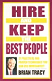 Hire and Keep the Best Peopl: 21 Practical and Proven Techniques You Can Use Immediately!