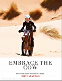 Embrace the Cow: How to Ride Around the World on a Budget