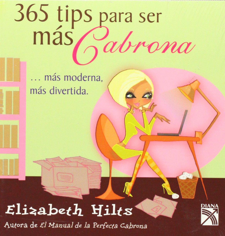 365 tips para ser mas cabrona (Spanish Edition): Elizabeth ...