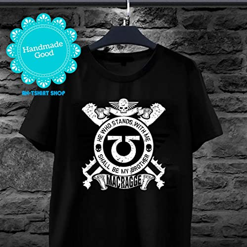427f12aa Amazon.com: Warhammer 40k He Who Stands With Me Shall Be My Brother  Macragge T shirts for men and women: Handmade