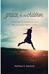 Grace for the Children: Finding Hope in the Midst of Child and Adolescent Mental Illness Kindle Edition
