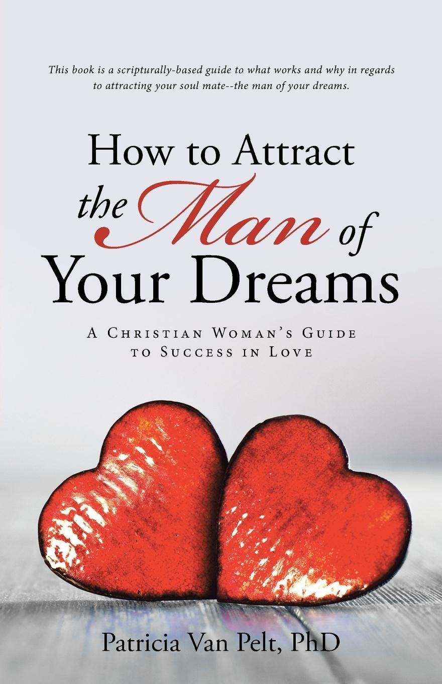 How to Attract the Man of Your Dreams: A Christian Woman's