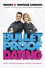 Bulletproof Dating: Shield your relationship against heartbreak Kindle Edition