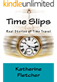 Time Slips: Real Stories of Time Travel (English Edition)
