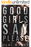 GOODGIRLS SAY PLEASE (Love, Daddy Book 5)
