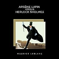 Arsène Lupin versus Herlock Sholmes (English Edition)
