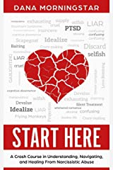 Start Here: A Crash Course in Understanding, Navigating, and Healing From Narcissistic Abuse Paperback