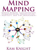Mind Mapping: Improve Memory, Concentration, Communication, Organization, Creativity, and Time Management (Mental Performance Book 6)