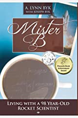 Mister B: Living with a 98-Year-Old Rocket Scientist Hardcover