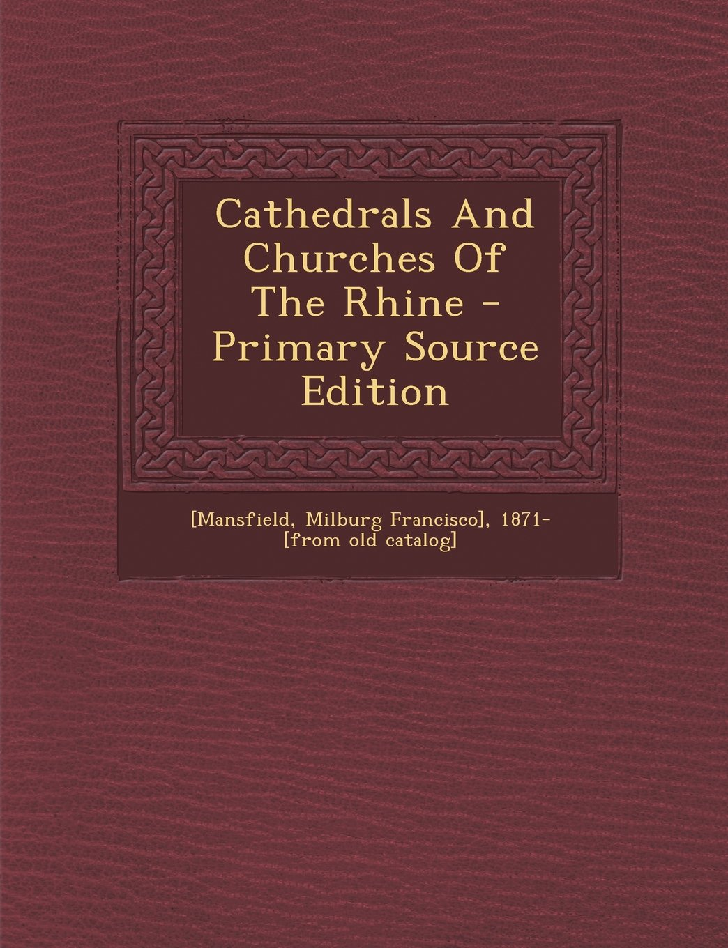 Download Cathedrals And Churches Of The Rhine - Primary Source Edition pdf