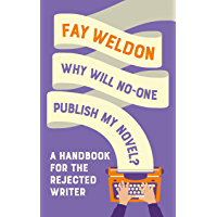 Why Will No-One Publish My Novel?: A Handbook for the Rejected Writer (English Edition)
