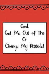 God, Get Me Out of This or Change My Attitude!: Red Dots Daily Prayer Journal Paperback