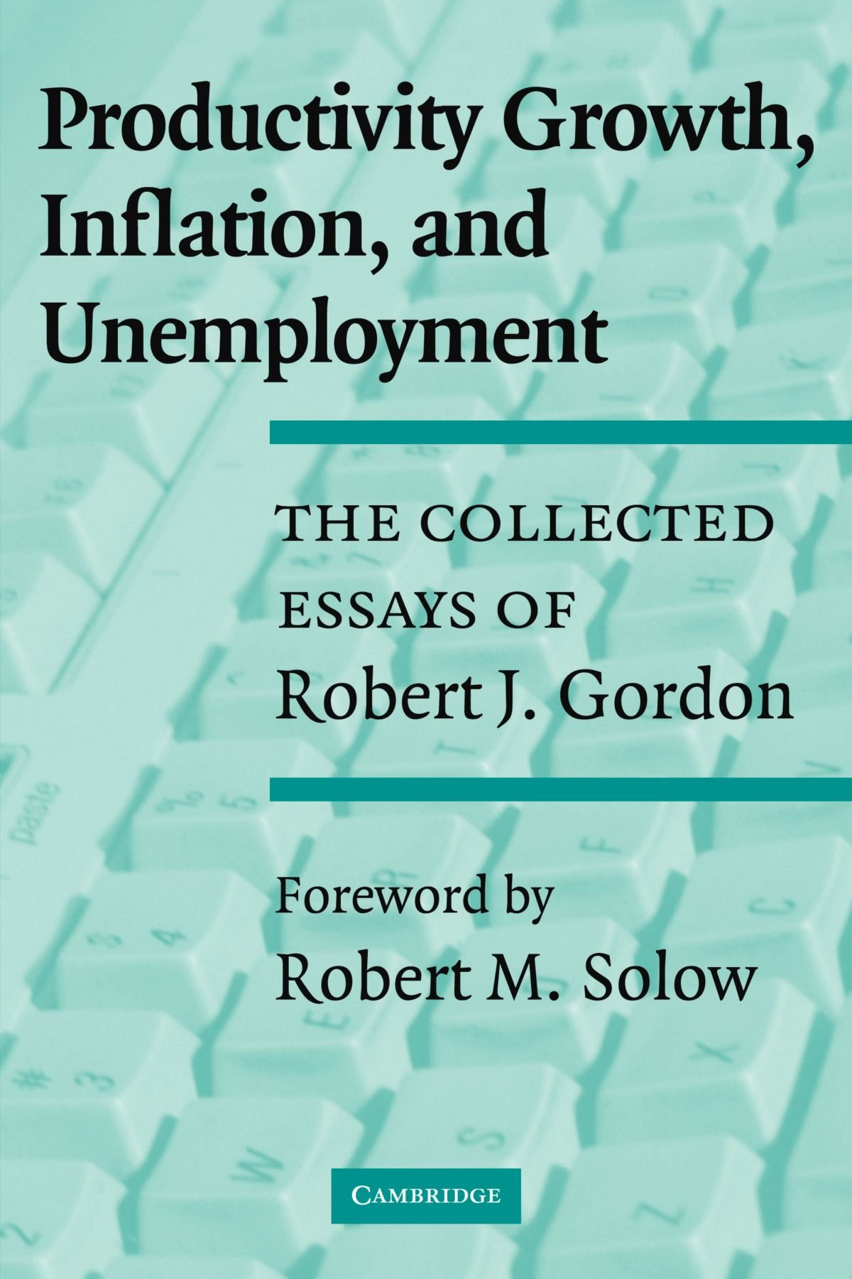 Download Productivity Growth, Inflation, and Unemployment: The Collected Essays of Robert J. Gordon pdf epub