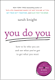 You Do You: How to Be Who You Are and Use What You've Got to Get What You Want (A No F*cks Given Guide Book 3)