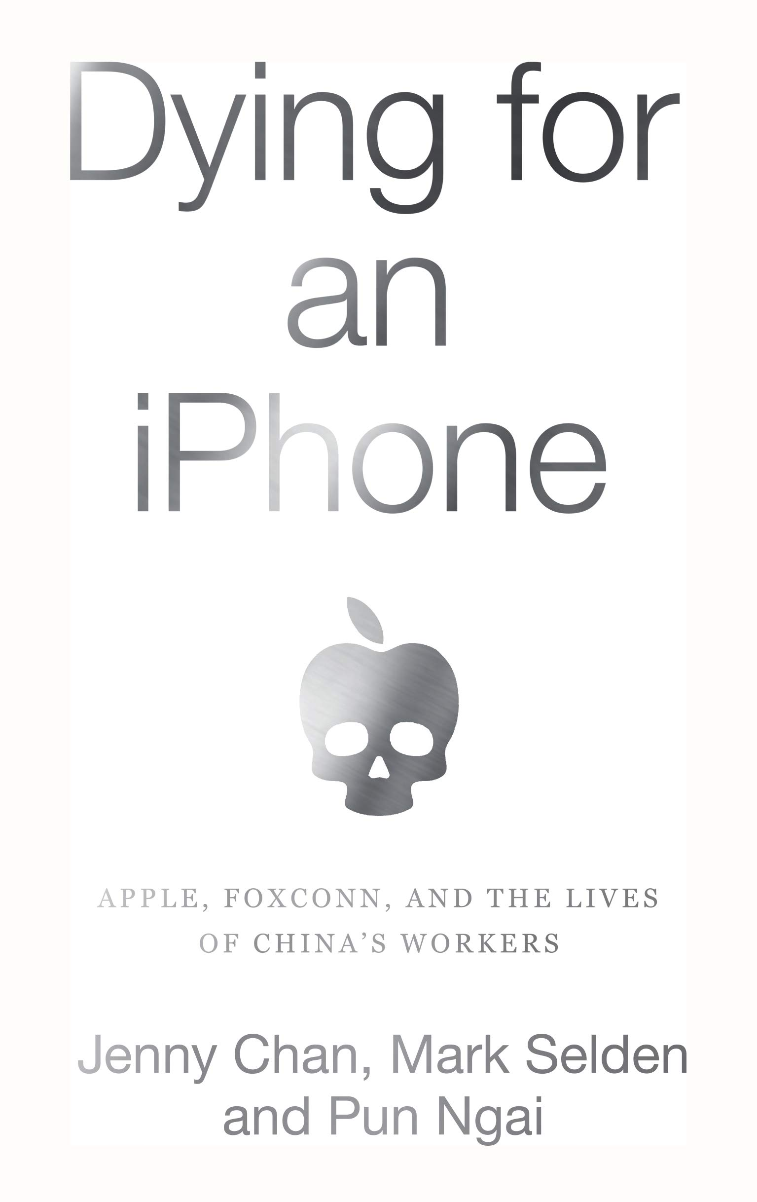 Amazon.com: Dying for an iPhone: Apple, Foxconn, and The Lives of China's Workers: 9781642591248: Chan, Jenny, Selden, Mark, Ngai, Pun: Books