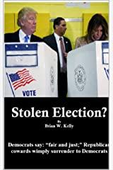 "Stolen Election?: Democrats say: ""fair and just;"" Republican cowards surrender to Democrats Kindle Edition"
