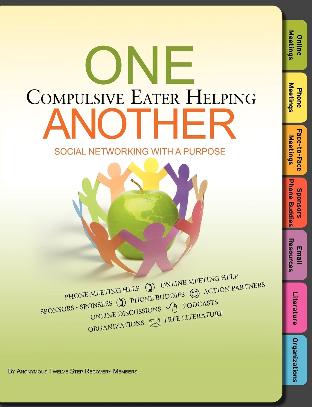 One Compulsive Eater Helping Another: Free Phone Meeting Help, Online Meeting Help, Sponsors-Phone Buddies, Face-to-Face Meetings, Online Discussions, ... Free Literature, Plans of Eating and more pdf epub