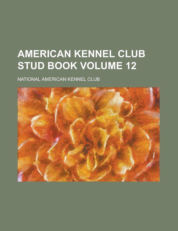 Download American Kennel Club Stud Book Volume 12 pdf epub