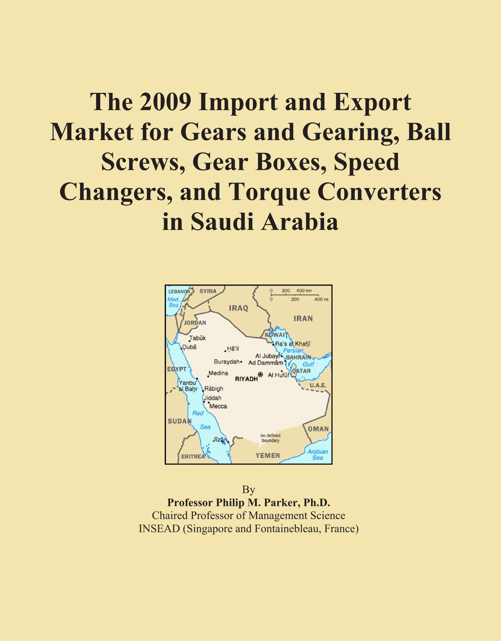 The 2009 Import and Export Market for Gears and Gearing, Ball Screws, Gear Boxes, Speed Changers, and Torque Converters in Saudi Arabia ebook