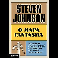 O mapa fantasma: Uma epidemia letal e a epopeia científica que transformou nossas cidades (Portuguese Edition)