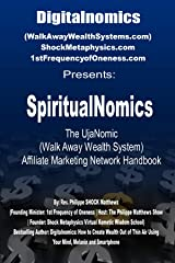 SpiritualNomics: The UjaNomic (Walk Away Wealth System)  Affiliate Marketing Network Handbook Kindle Edition
