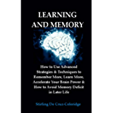 Learning and Memory: How to Use Advanced Strategies & Techniques to Remember More, Learn More, Accelerate Your Brain…
