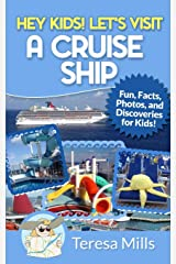 Hey Kids! Let's Visit a Cruise Ship: Fun Facts and Amazing Discoveries For Kids (Volume 2) Paperback