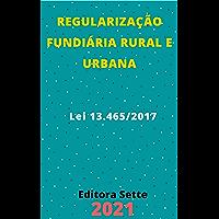 Lei de Regularização Fundiária Rural e Urbana – Lei 13.465/2017: Atualizada - 2021