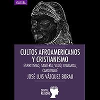 Cultos afroamericanos y cristianismo: Espiritismo, Santería, Vudú, Umbanda; Candomblé (Argumentos para el s. XXI nº 52) (Spanish Edition)