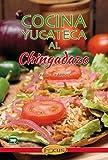 Cocina Yucateca al Chingadazo. (Bien y a la primera). Más de 100 guisos prácticos y sabrosos.
