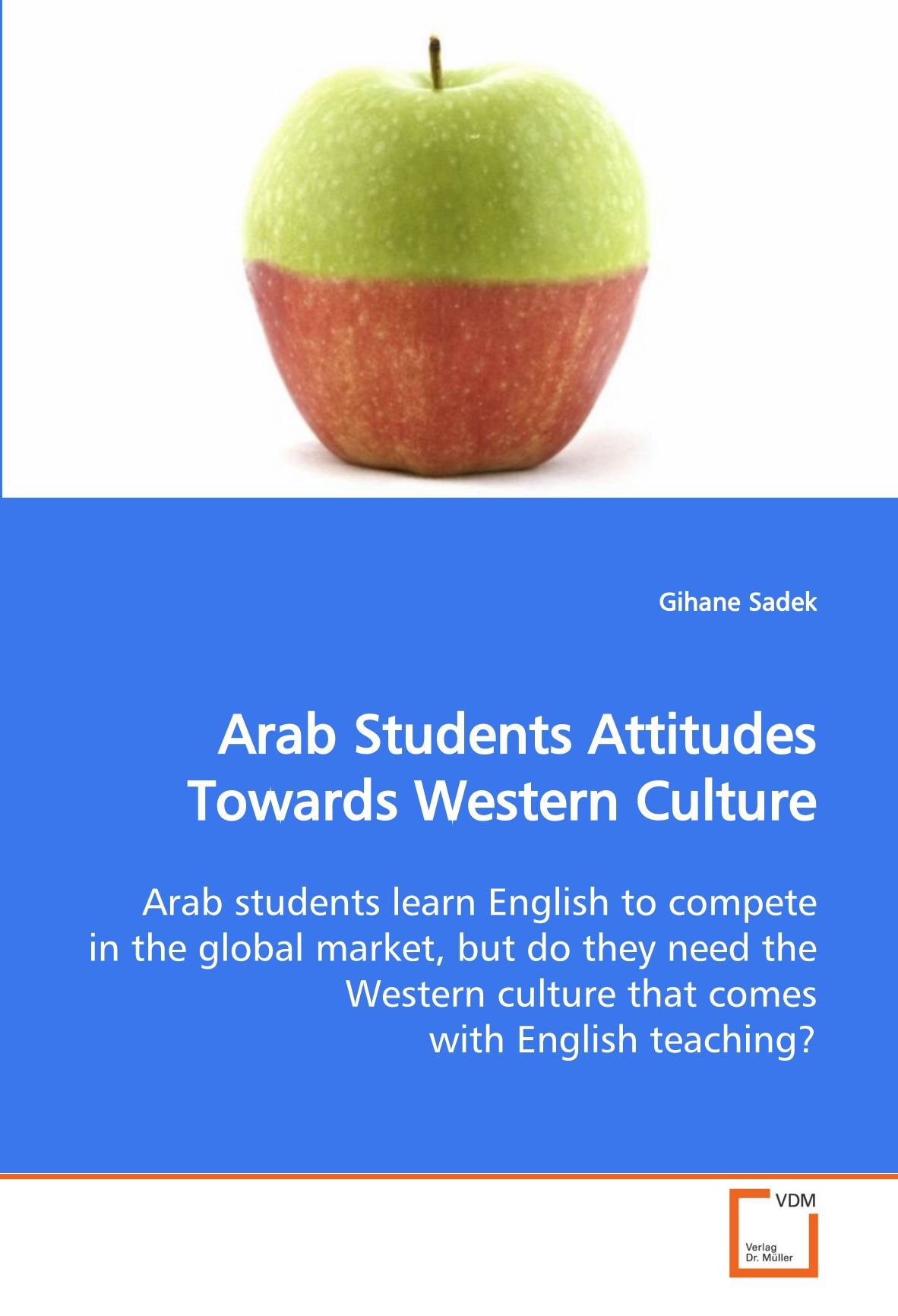 Download Arab Students Attitudes Towards Western Culture: Arab students learn English to compete in the global market, but do they need the Western culture that comes with English teaching? pdf