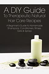 A DIY Guide to Therapeutic Natural Hair Care Recipes: A Beginner's Guide to Homemade Shampoos, Conditioners, Rinses, Gels, and Sprays (The Art of the Bath Book 6) Kindle Edition
