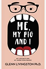 Me, My Pig, and I: My Life Battling My Inner Food Demon Kindle Edition