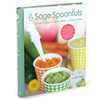 Sage Spoonfuls: Organic and Deliciously Simple Baby Food and Yummy Family Favorite...